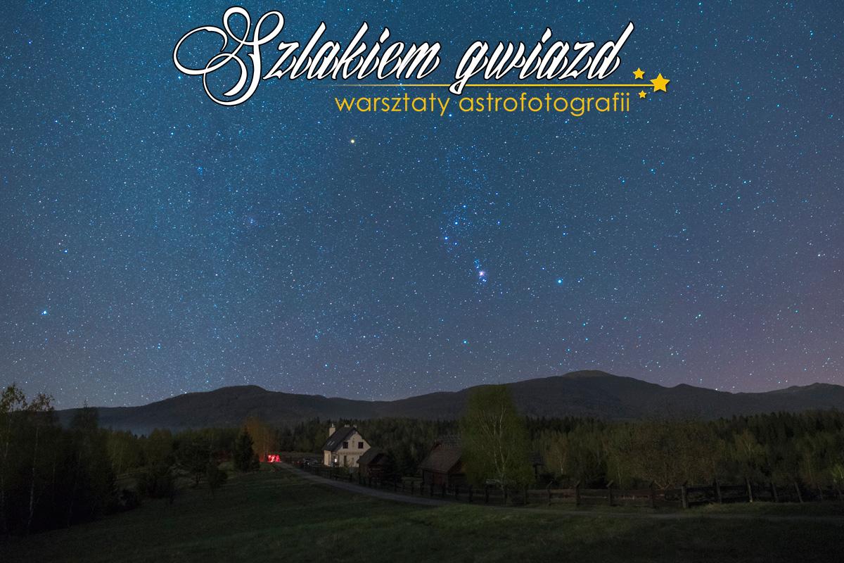 Szlakiem Gwiazd – warsztaty astrofotografii – 18-21 października 2018. Orion nadpołoninami wBieszczadach.